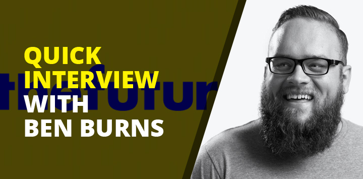 Quick interview with Ben Burns