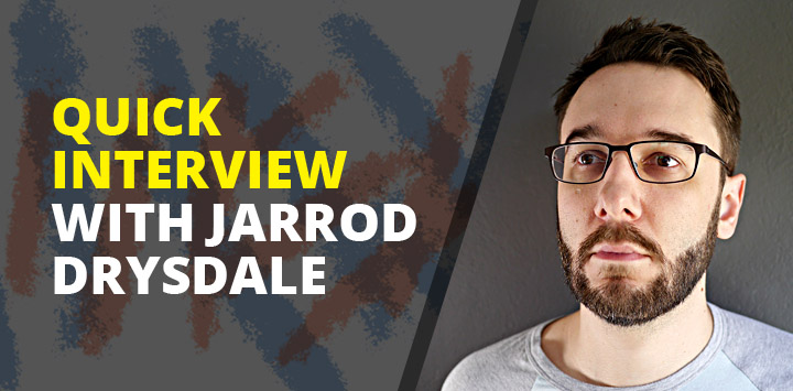 Quick Interview with Jarrod Drysdale