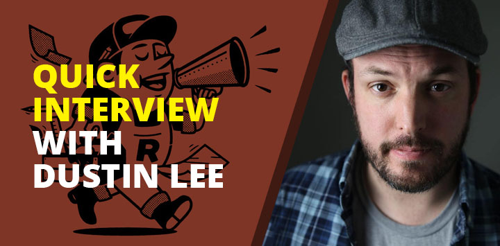 Quick Interview with Dustin Lee