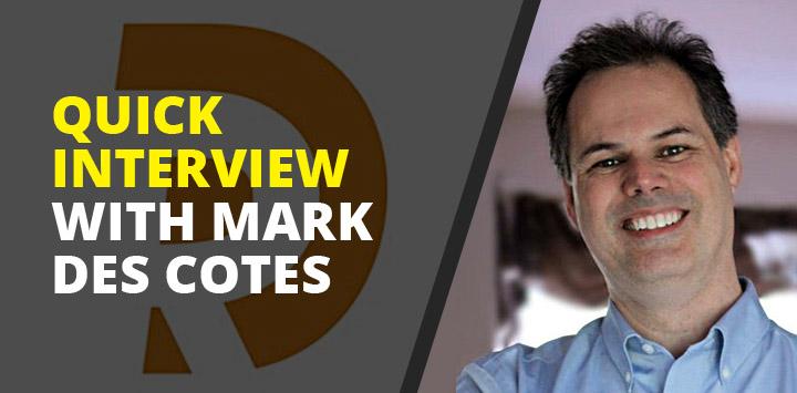Quick Interview with Mark Des Cotes