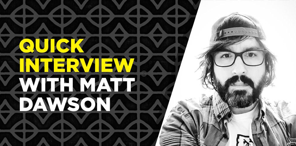 Quick Interview with Matt Dawson