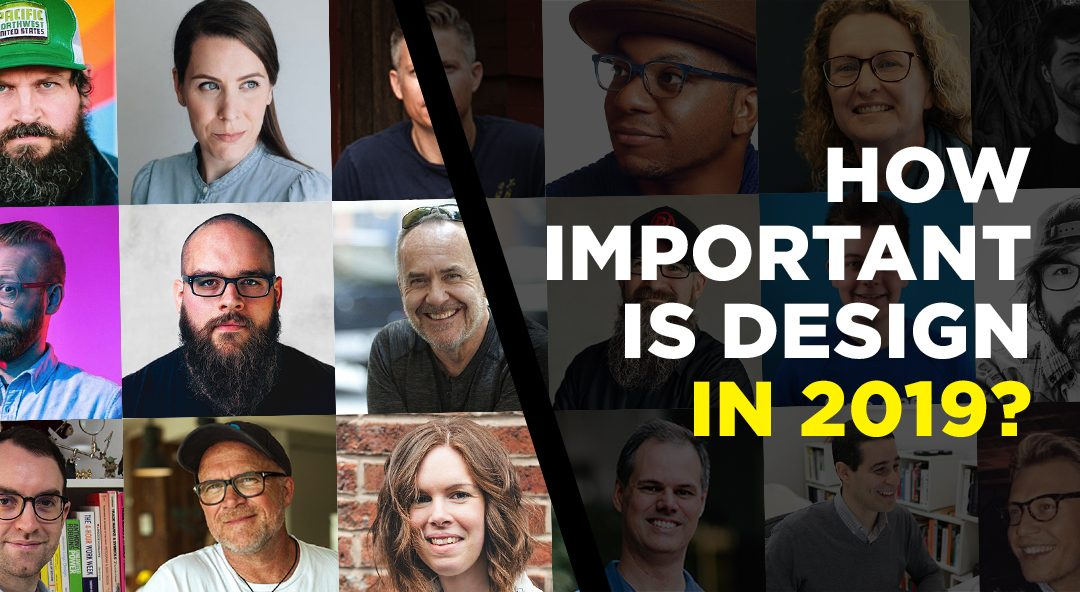 How Important is Design in 2019? 23 Experts Share their Views