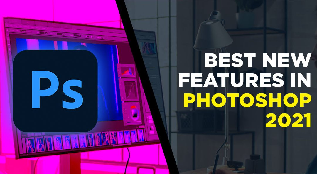 Discover Photoshop's Best New Features for 2021